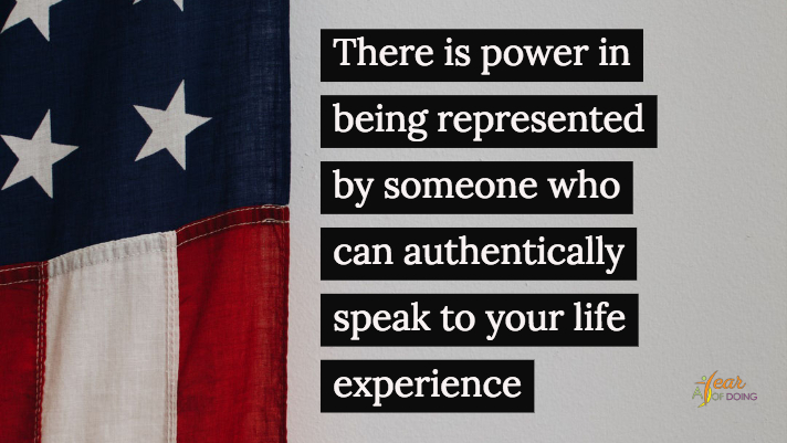 Representation: There is power in being represented by someone who can authentically speak to your life experience